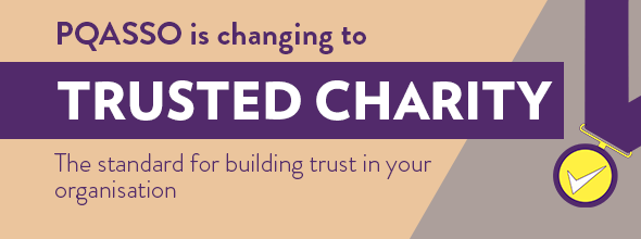 The PQASSO quality standard has been renamed Trusted Charity